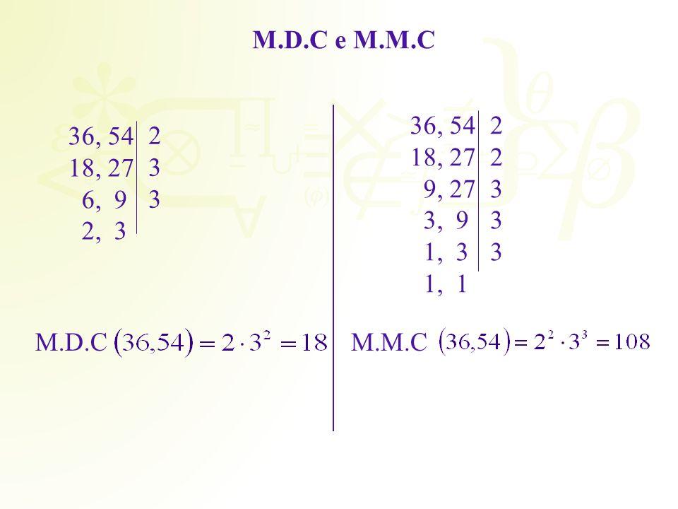 M.D.C e M.M.C 36, 54 18, 27 9, 27 3, 9 1, 3 1, 1 2 3 36, 54 18, 27 6, 9 2, 3 2 3 M.D.C M.M.C