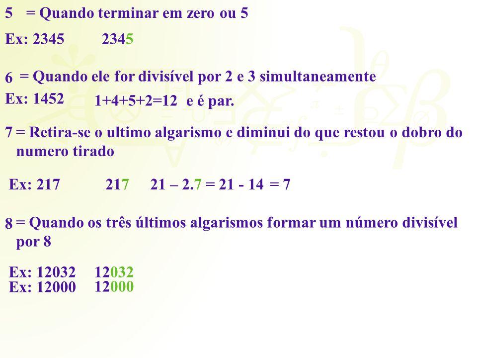 5 = Quando terminar em zero ou 5. Ex: 2345. 2345. 6. = Quando ele for divisível por 2 e 3 simultaneamente.