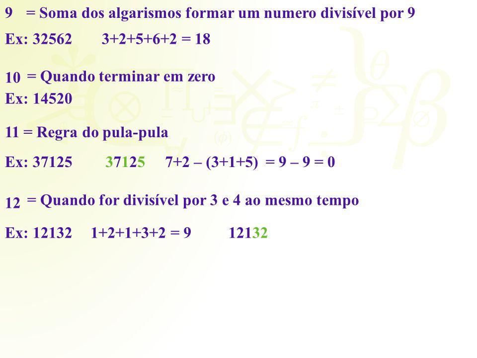 9 = Soma dos algarismos formar um numero divisível por 9. Ex: 32562. 3+2+5+6+2 = 18. 10. = Quando terminar em zero.