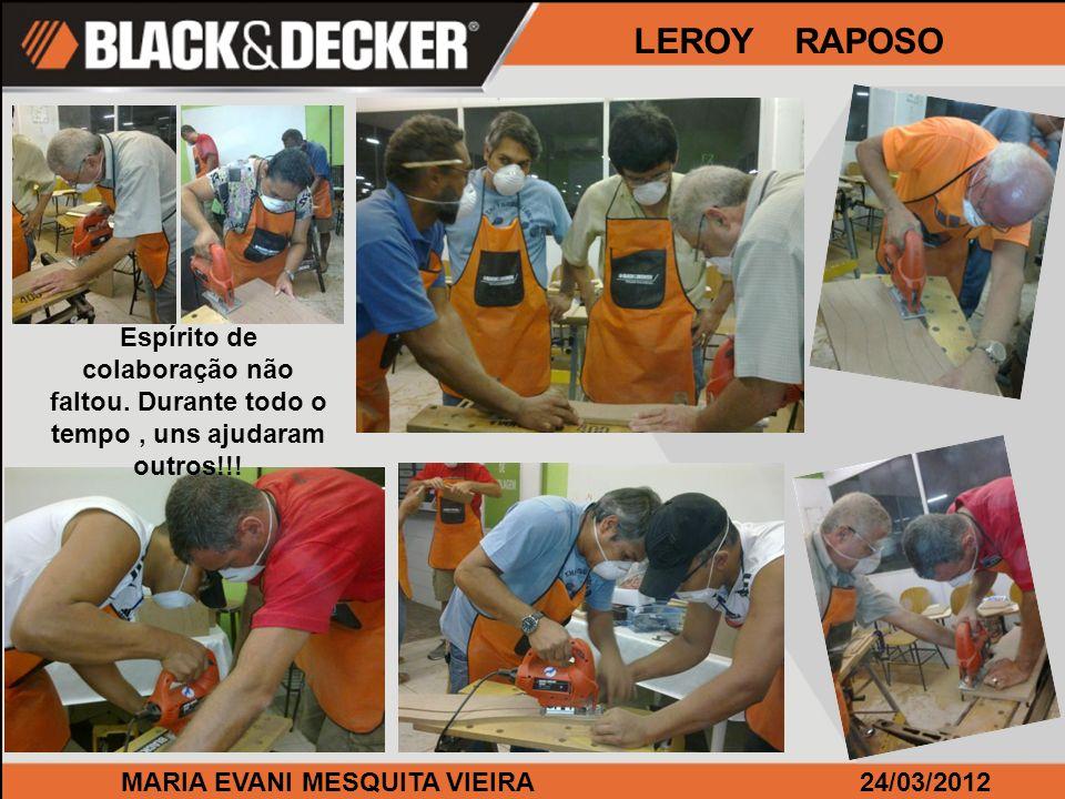 LEROY RAPOSO Espírito de colaboração não faltou. Durante todo o tempo , uns ajudaram outros!!! MARIA EVANI MESQUITA VIEIRA.