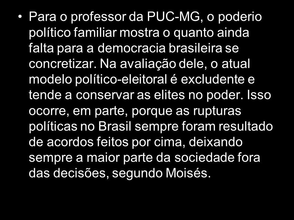 Para o professor da PUC-MG, o poderio político familiar mostra o quanto ainda falta para a democracia brasileira se concretizar.