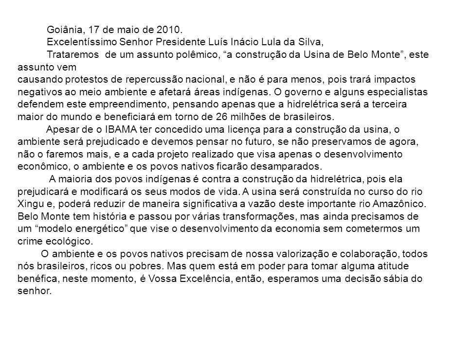 Goiânia, 17 de maio de 2010.Excelentíssimo Senhor Presidente Luís Inácio Lula da Silva,