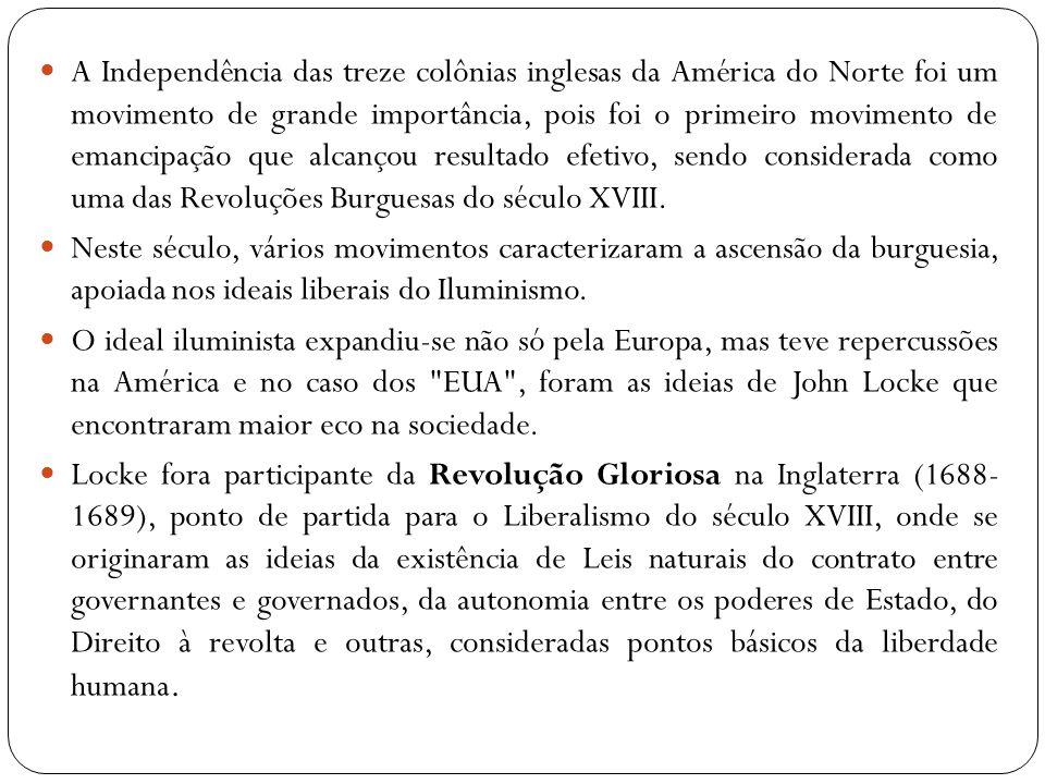 A Independência das treze colônias inglesas da América do Norte foi um movimento de grande importância, pois foi o primeiro movimento de emancipação que alcançou resultado efetivo, sendo considerada como uma das Revoluções Burguesas do século XVIII.