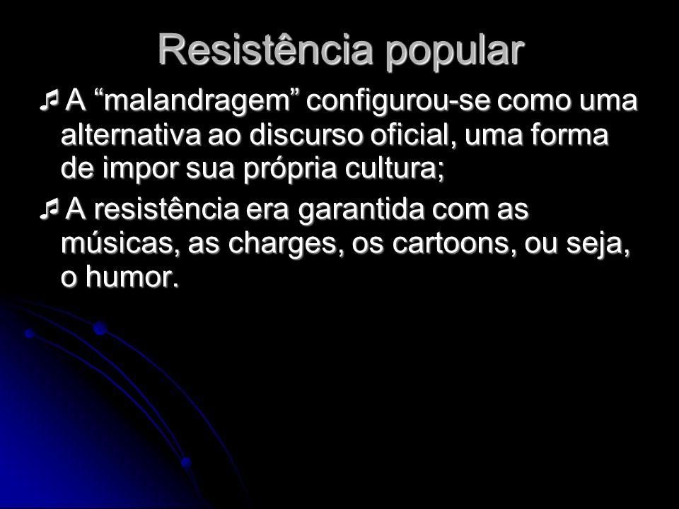 Resistência popular A malandragem configurou-se como uma alternativa ao discurso oficial, uma forma de impor sua própria cultura;