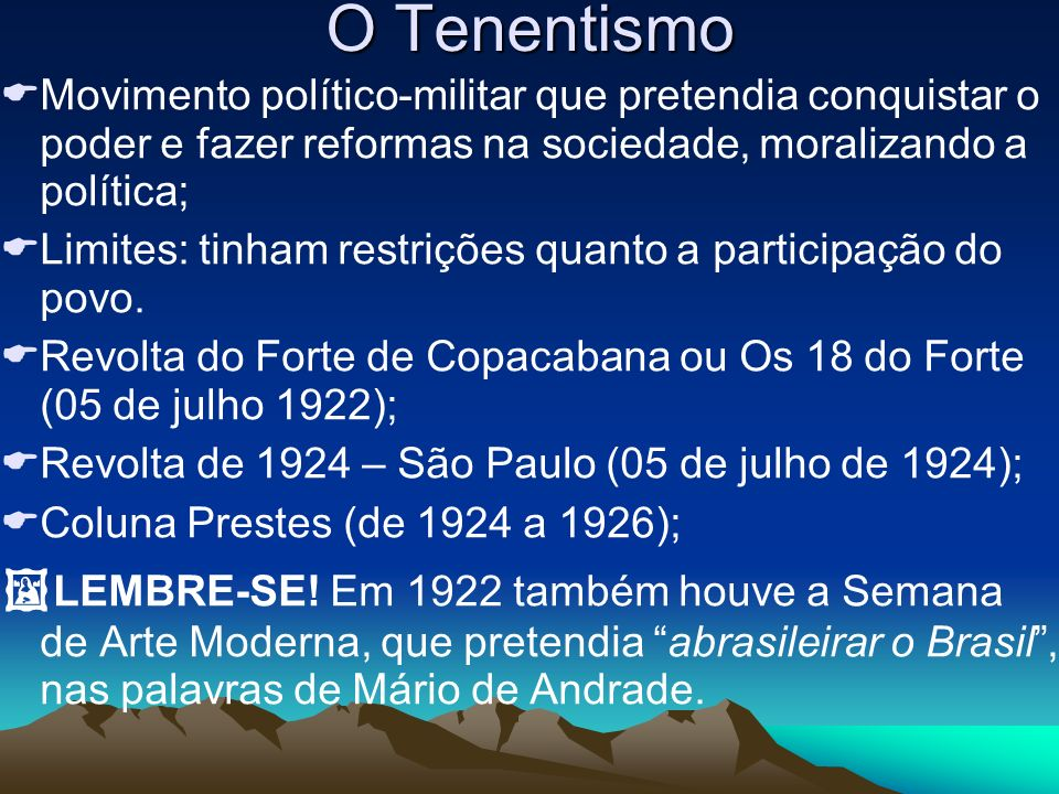 O Tenentismo Movimento político-militar que pretendia conquistar o poder e fazer reformas na sociedade, moralizando a política;