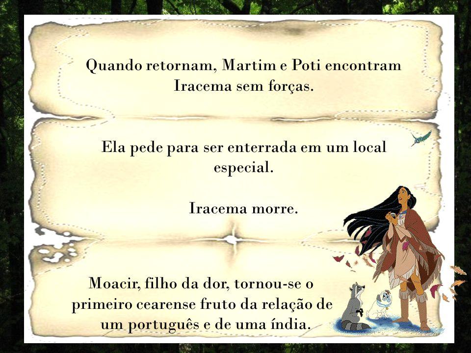 Quando retornam, Martim e Poti encontram Iracema sem forças.