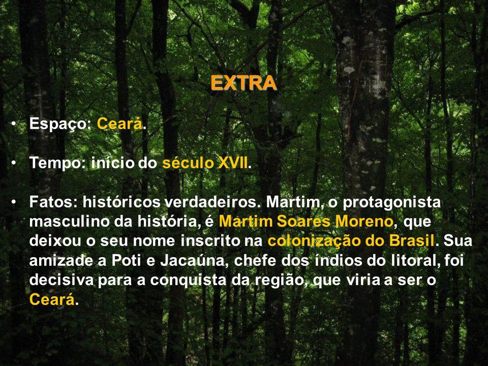 EXTRA Espaço: Ceará. Tempo: início do século XVII.