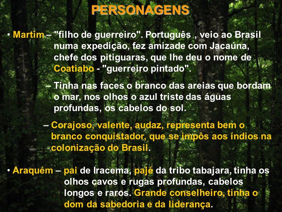 PERSONAGENS Martim – filho de guerreiro . Português , veio ao Brasil