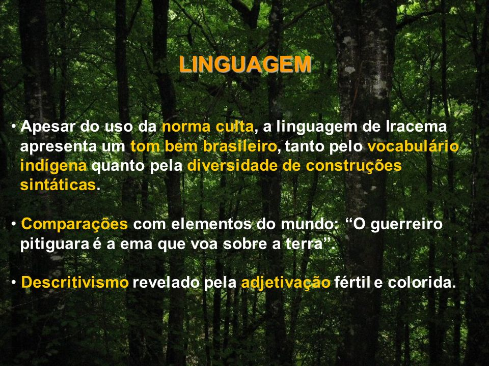 LINGUAGEM Apesar do uso da norma culta, a linguagem de Iracema