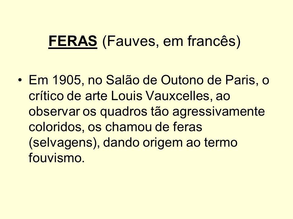FERAS (Fauves, em francês)