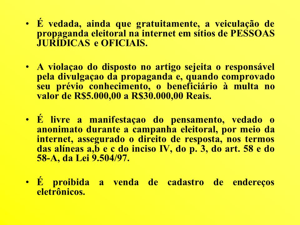 É vedada, ainda que gratuitamente, a veiculação de propaganda eleitoral na internet em sítios de PESSOAS JURÍDICAS e OFICIAIS.