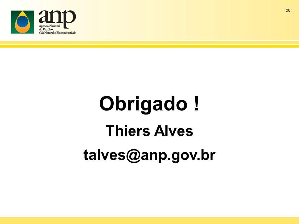 Obrigado ! Thiers Alves talves@anp.gov.br