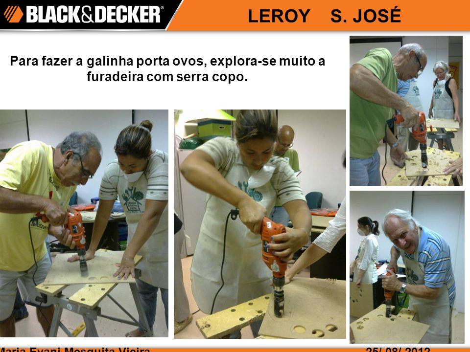 LEROY S. JOSÉ Para fazer a galinha porta ovos, explora-se muito a furadeira com serra copo. Maria Evani Mesquita Vieira.