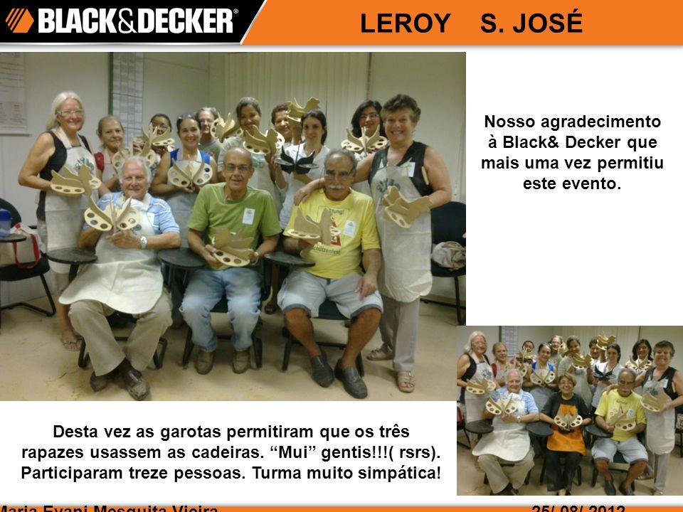 LEROY S. JOSÉ Nosso agradecimento à Black& Decker que mais uma vez permitiu este evento.