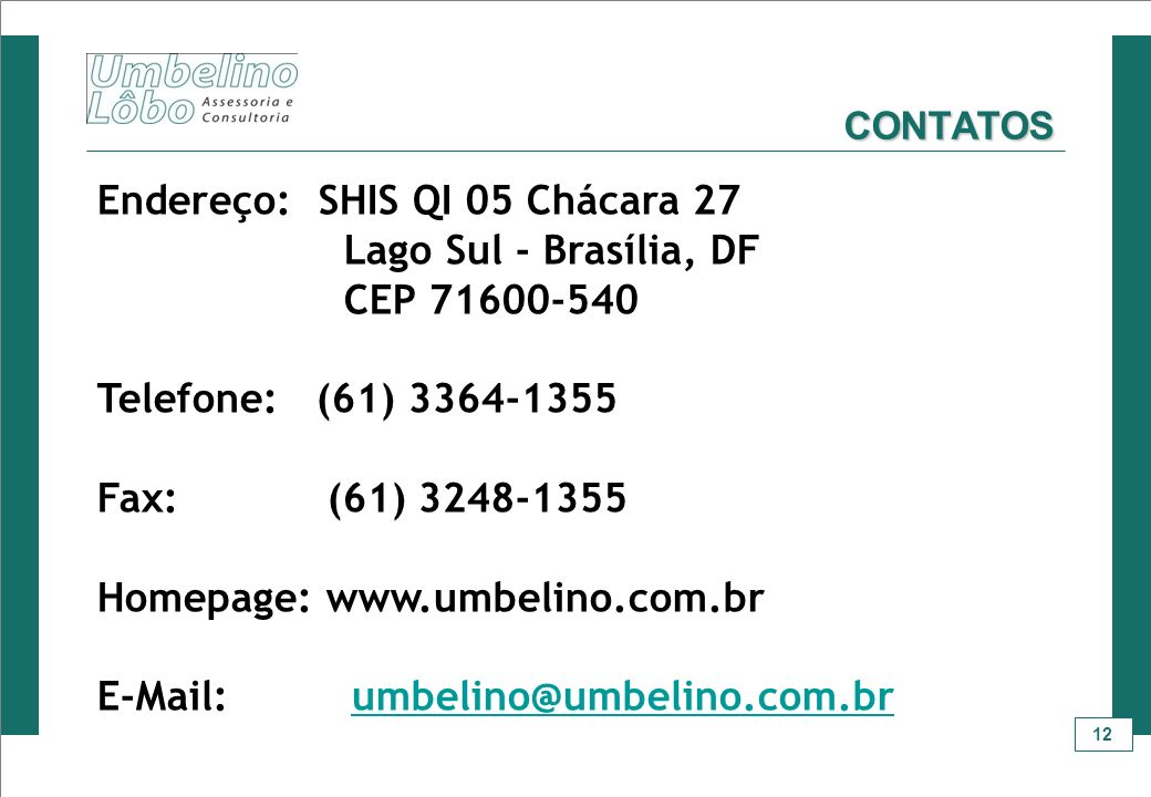 Endereço: SHIS QI 05 Chácara 27 Lago Sul - Brasília, DF CEP 71600-540