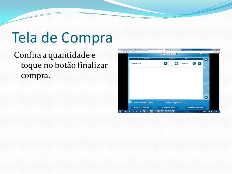 Tela de Compra Confira a quantidade e toque no botão finalizar compra.