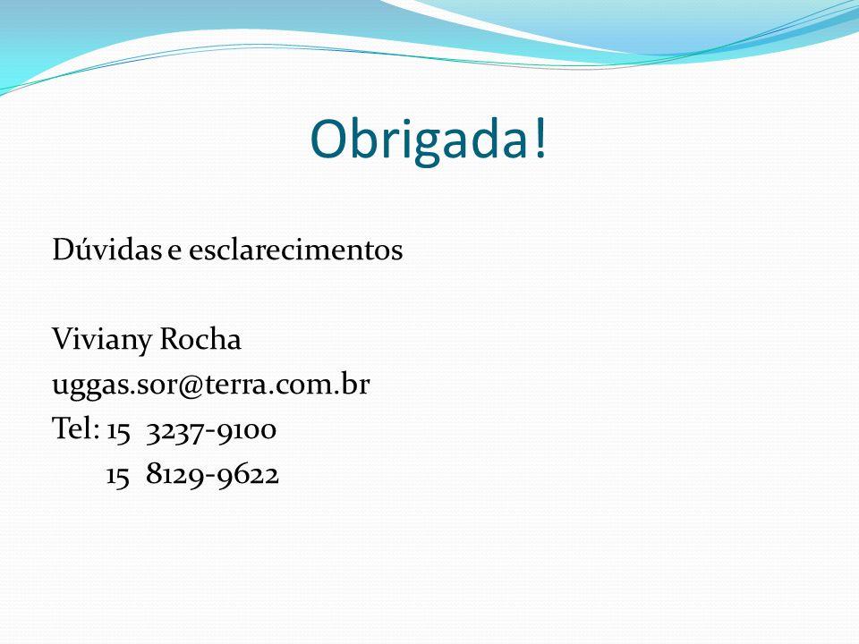 Obrigada!Dúvidas e esclarecimentos Viviany Rocha uggas.sor@terra.com.br Tel: 15 3237-9100 15 8129-9622