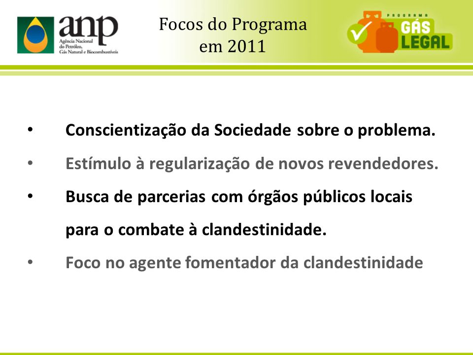 Focos do Programa em 2011. Conscientização da Sociedade sobre o problema. Estímulo à regularização de novos revendedores.