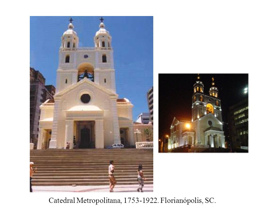 Catedral Metropolitana, 1753-1922. Florianópolis, SC.