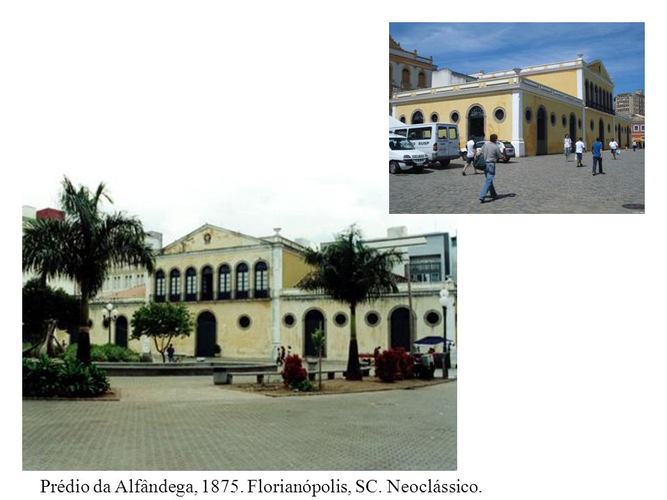 Prédio da Alfândega, 1875. Florianópolis, SC. Neoclássico.
