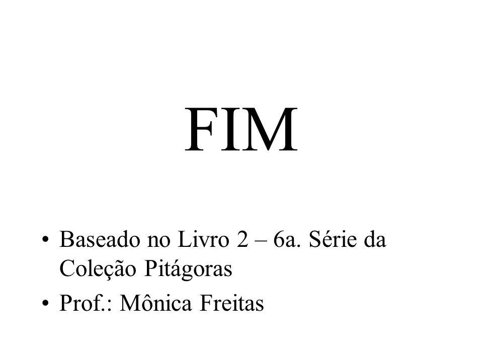 FIM Baseado no Livro 2 – 6a. Série da Coleção Pitágoras