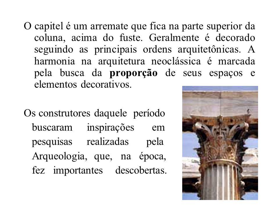 O capitel é um arremate que fica na parte superior da coluna, acima do fuste. Geralmente é decorado seguindo as principais ordens arquitetônicas. A harmonia na arquitetura neoclássica é marcada pela busca da proporção de seus espaços e elementos decorativos.
