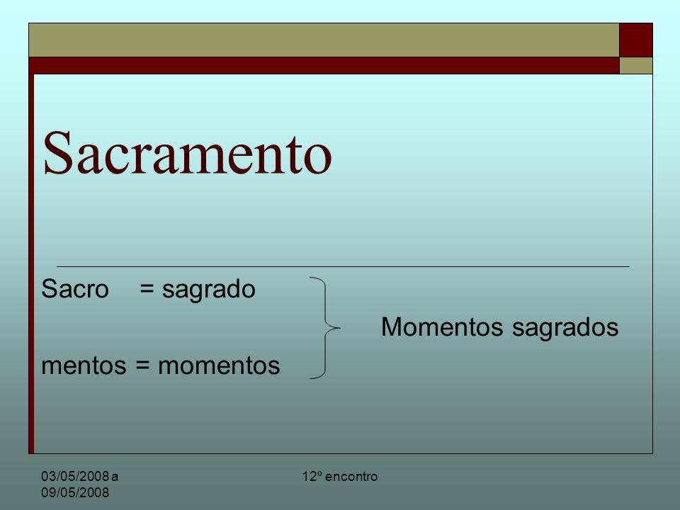 Sacramento Sacro = sagrado Momentos sagrados mentos = momentos
