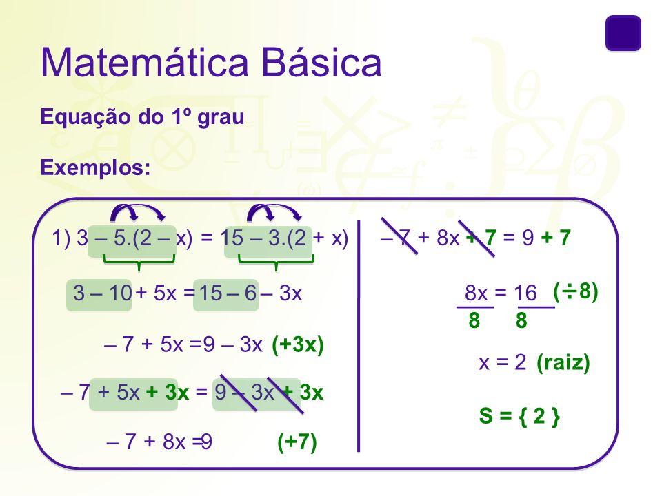 Matemática Básica Equação do 1º grau Exemplos: