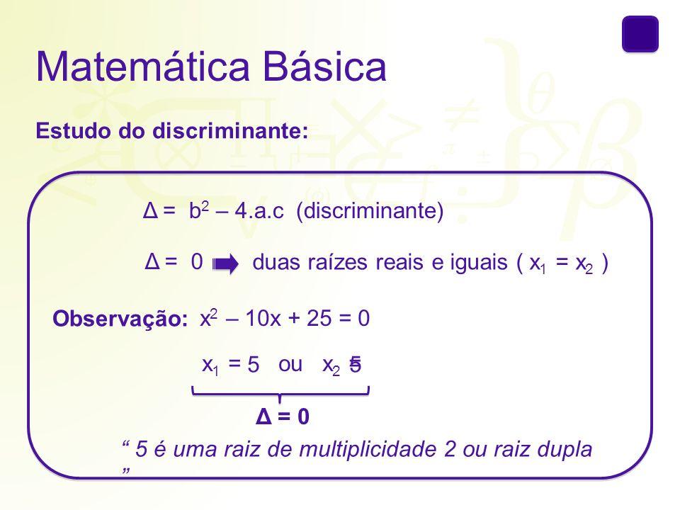 Matemática Básica Estudo do discriminante: Δ = b2 – 4.a.c