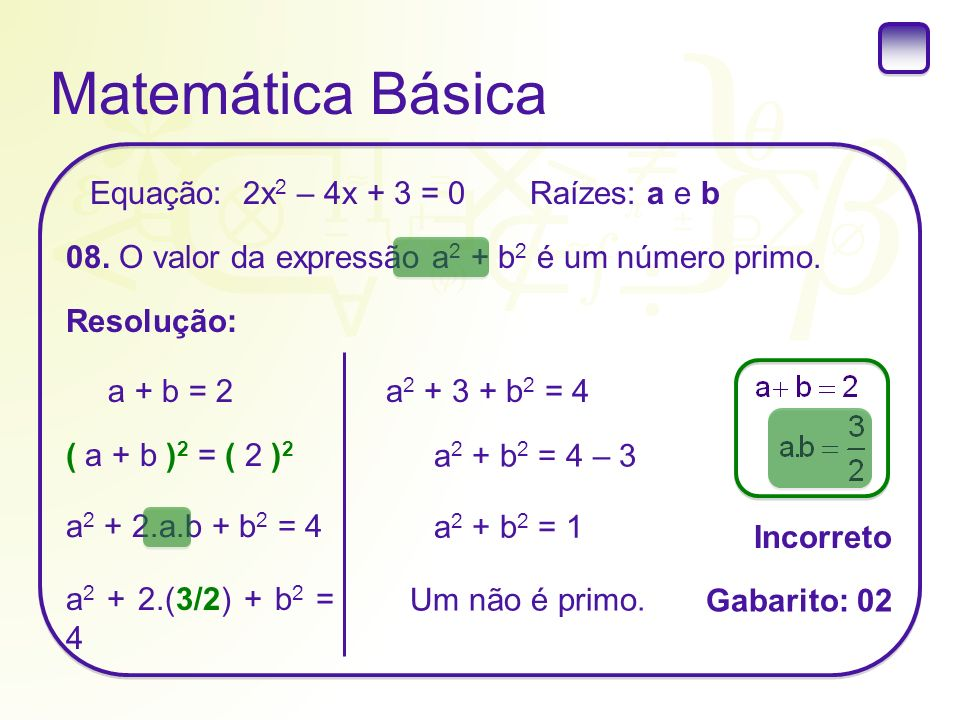 Matemática Básica Equação: 2x2 – 4x + 3 = 0 Raízes: a e b