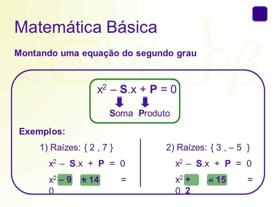 Matemática Básica x2 – S.x + P = 0