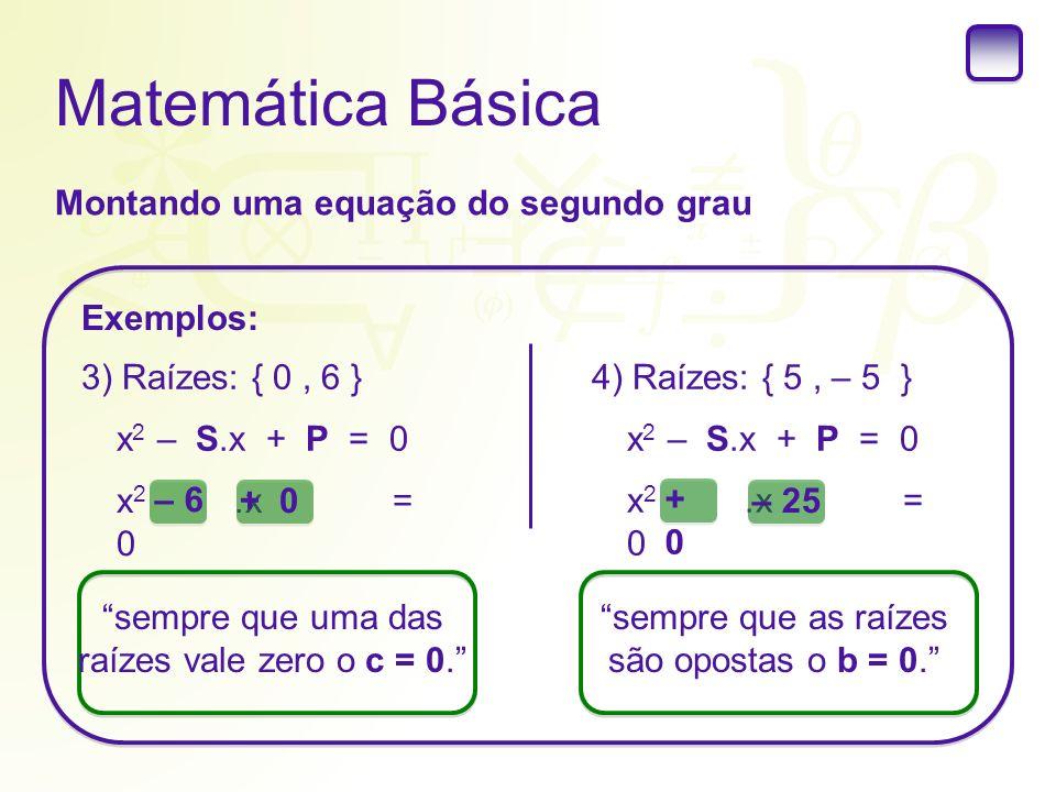 Matemática Básica Montando uma equação do segundo grau Exemplos: