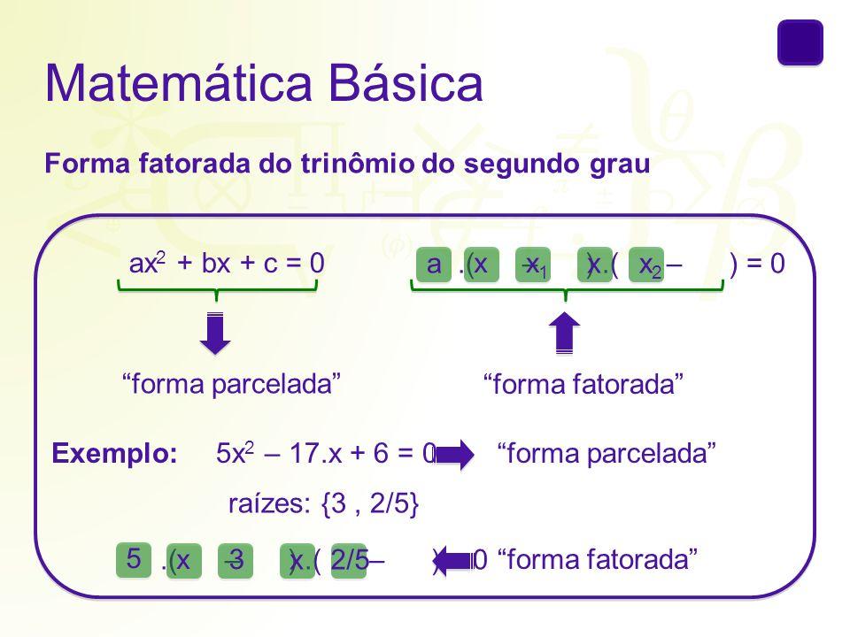 Matemática Básica Forma fatorada do trinômio do segundo grau