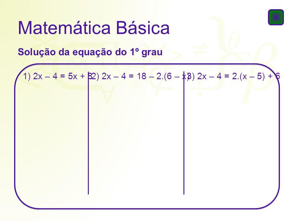Matemática Básica Solução da equação do 1º grau 1) 2x – 4 = 5x + 8