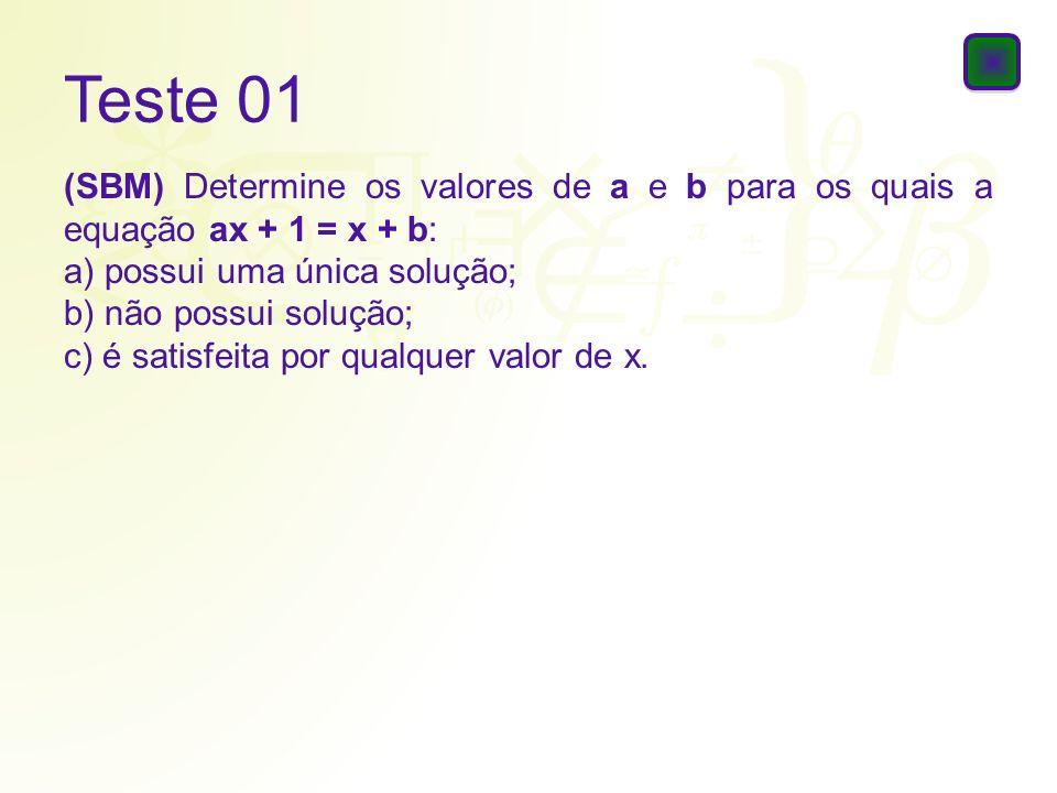 Teste 01(SBM) Determine os valores de a e b para os quais a equação ax + 1 = x + b: a) possui uma única solução;