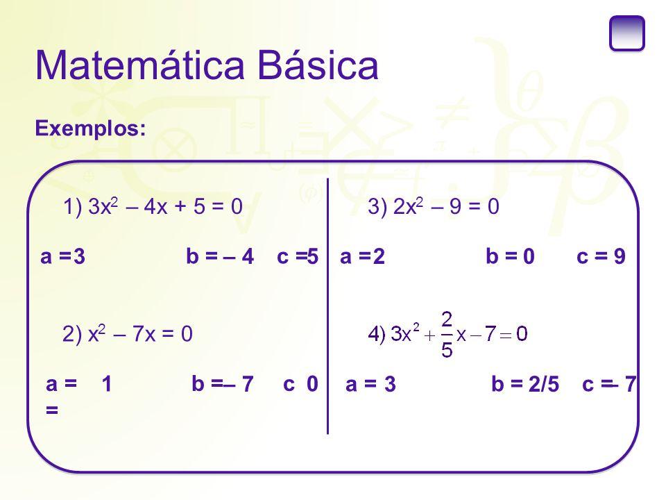 Matemática Básica Exemplos: 1) 3x2 – 4x + 5 = 0 3) 2x2 – 9 = 0
