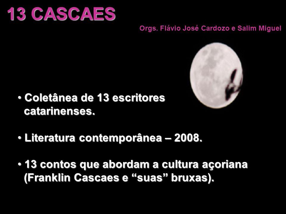 13 CASCAES Coletânea de 13 escritores catarinenses.