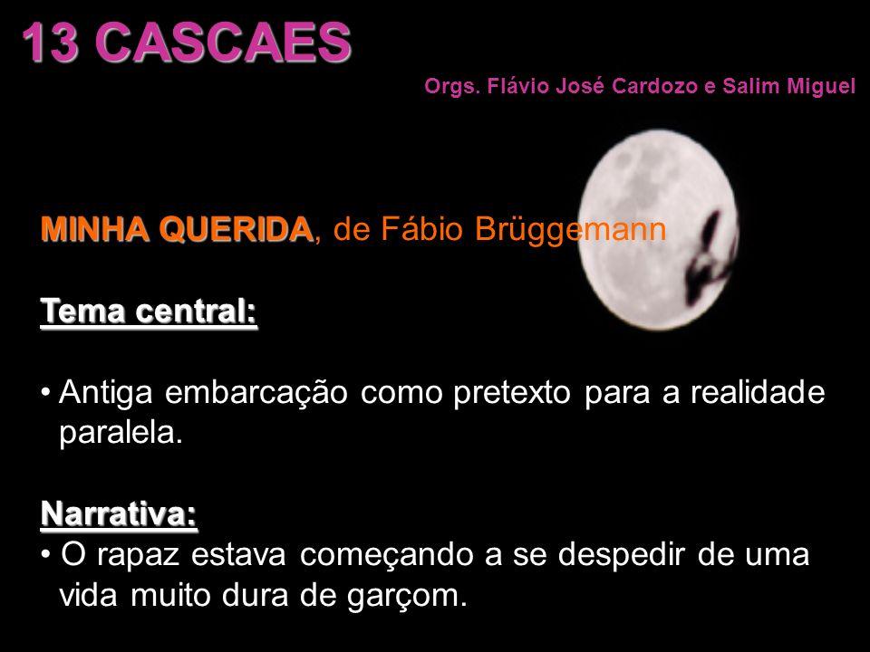 13 CASCAES MINHA QUERIDA, de Fábio Brüggemann Tema central:
