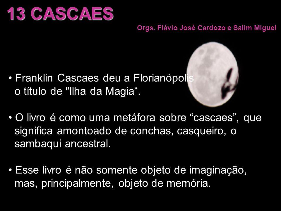 13 CASCAES Franklin Cascaes deu a Florianópolis