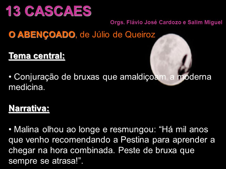 13 CASCAES O ABENÇOADO, de Júlio de Queiroz Tema central: