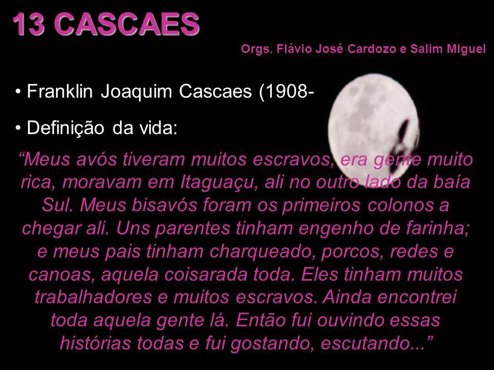 13 CASCAES Franklin Joaquim Cascaes (1908- Definição da vida: