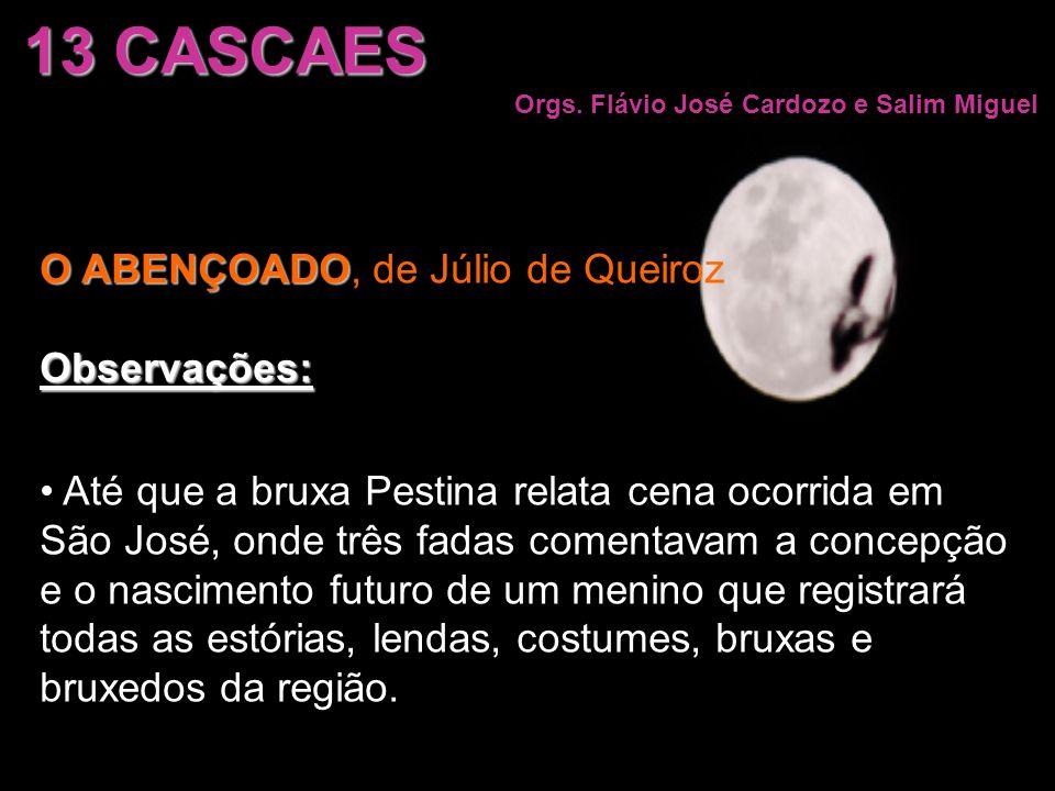 13 CASCAES O ABENÇOADO, de Júlio de Queiroz Observações:
