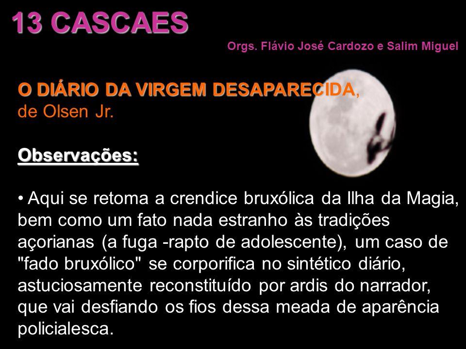 13 CASCAES O DIÁRIO DA VIRGEM DESAPARECIDA, de Olsen Jr. Observações: