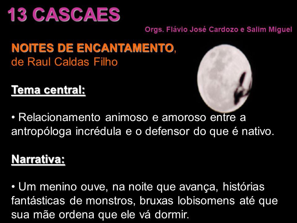 13 CASCAES NOITES DE ENCANTAMENTO, de Raul Caldas Filho Tema central:
