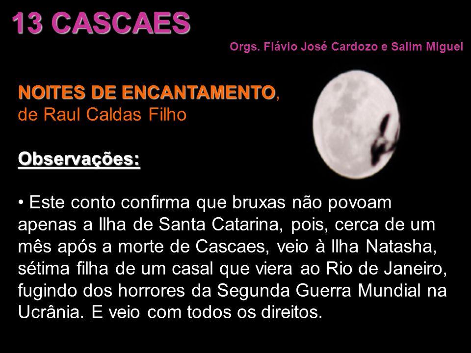 13 CASCAES NOITES DE ENCANTAMENTO, de Raul Caldas Filho Observações: