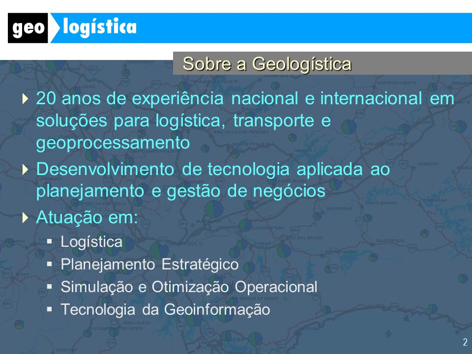 Sobre a Geologística20 anos de experiência nacional e internacional em soluções para logística, transporte e geoprocessamento.