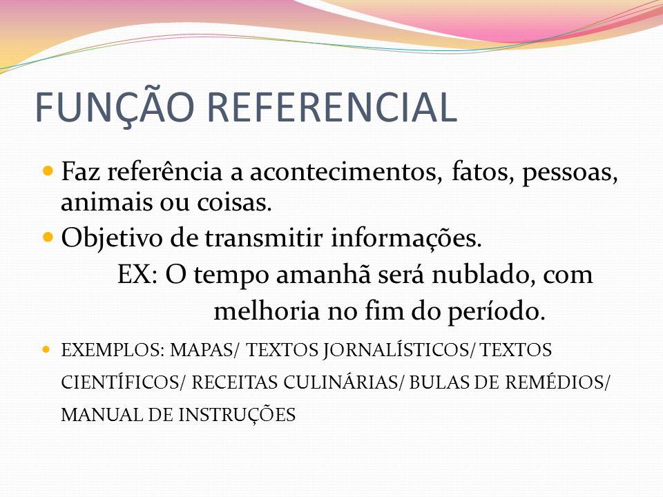 FUNÇÃO REFERENCIAL Faz referência a acontecimentos, fatos, pessoas, animais ou coisas. Objetivo de transmitir informações.