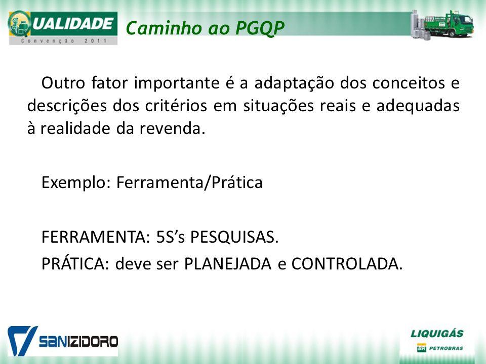 Caminho ao PGQP Outro fator importante é a adaptação dos conceitos e descrições dos critérios em situações reais e adequadas à realidade da revenda.