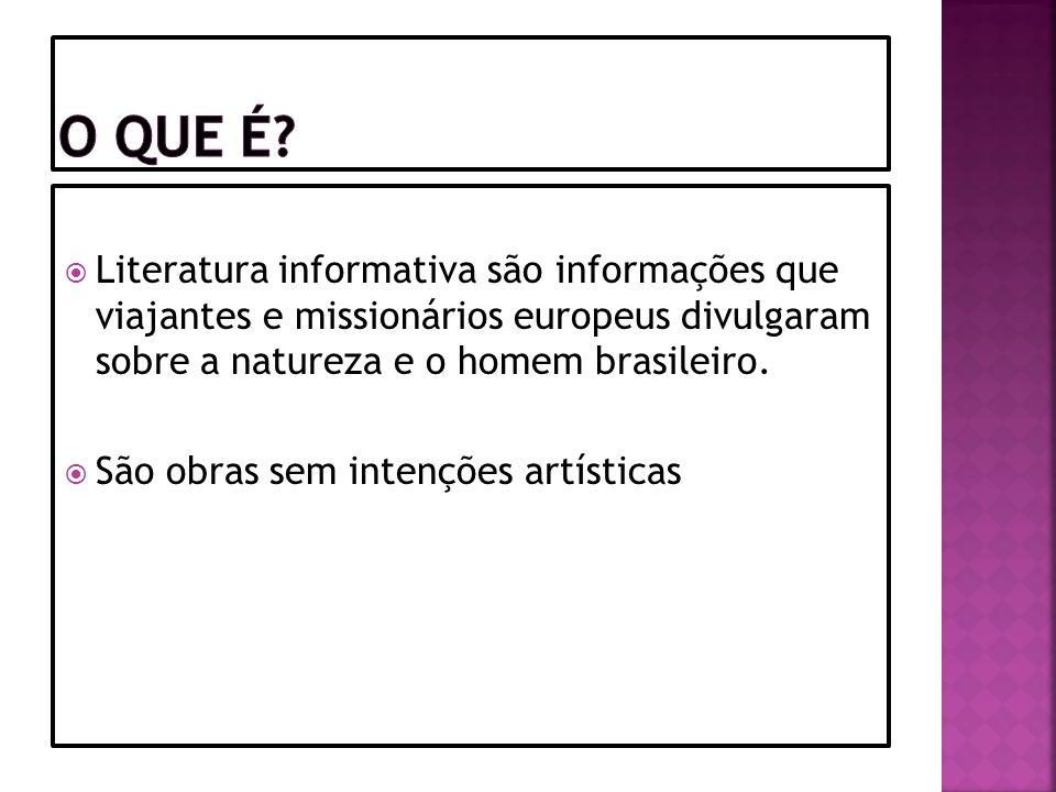 O que é Literatura informativa são informações que viajantes e missionários europeus divulgaram sobre a natureza e o homem brasileiro.