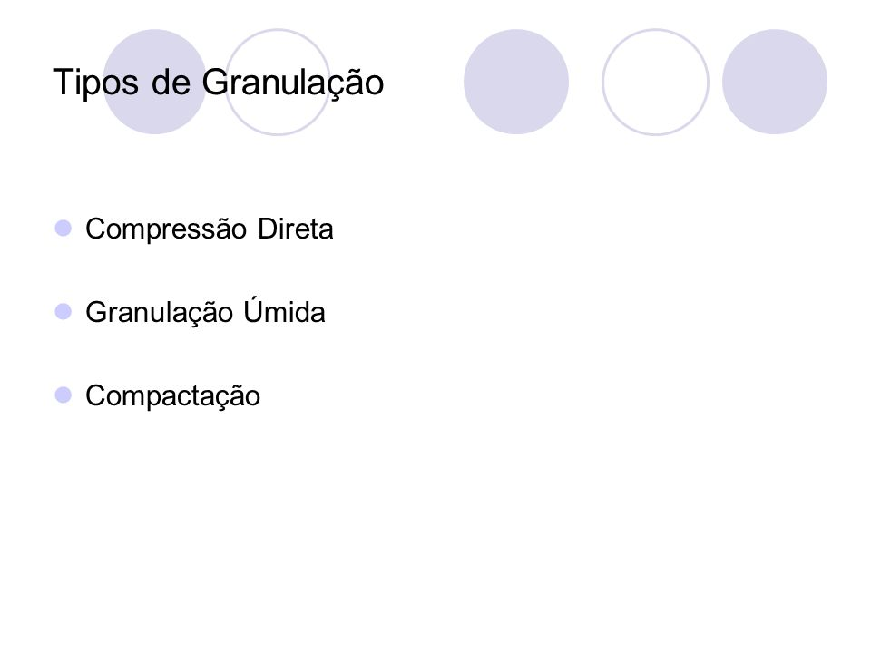 Tipos de Granulação Compressão Direta Granulação Úmida Compactação
